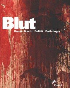 Blut Kunst Macht Politik Pathologie